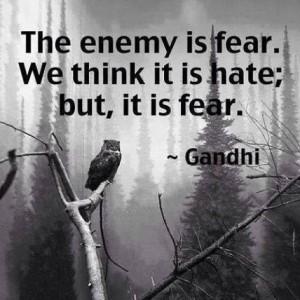 Ghandi-The Enemy is Fear